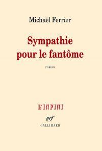 Sympathie pour le fantôme | Ferrier, Michaël (1967-....). Auteur