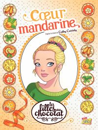 Image de couverture (Les filles au chocolat - Tome 3 - Cœur Mandarine)