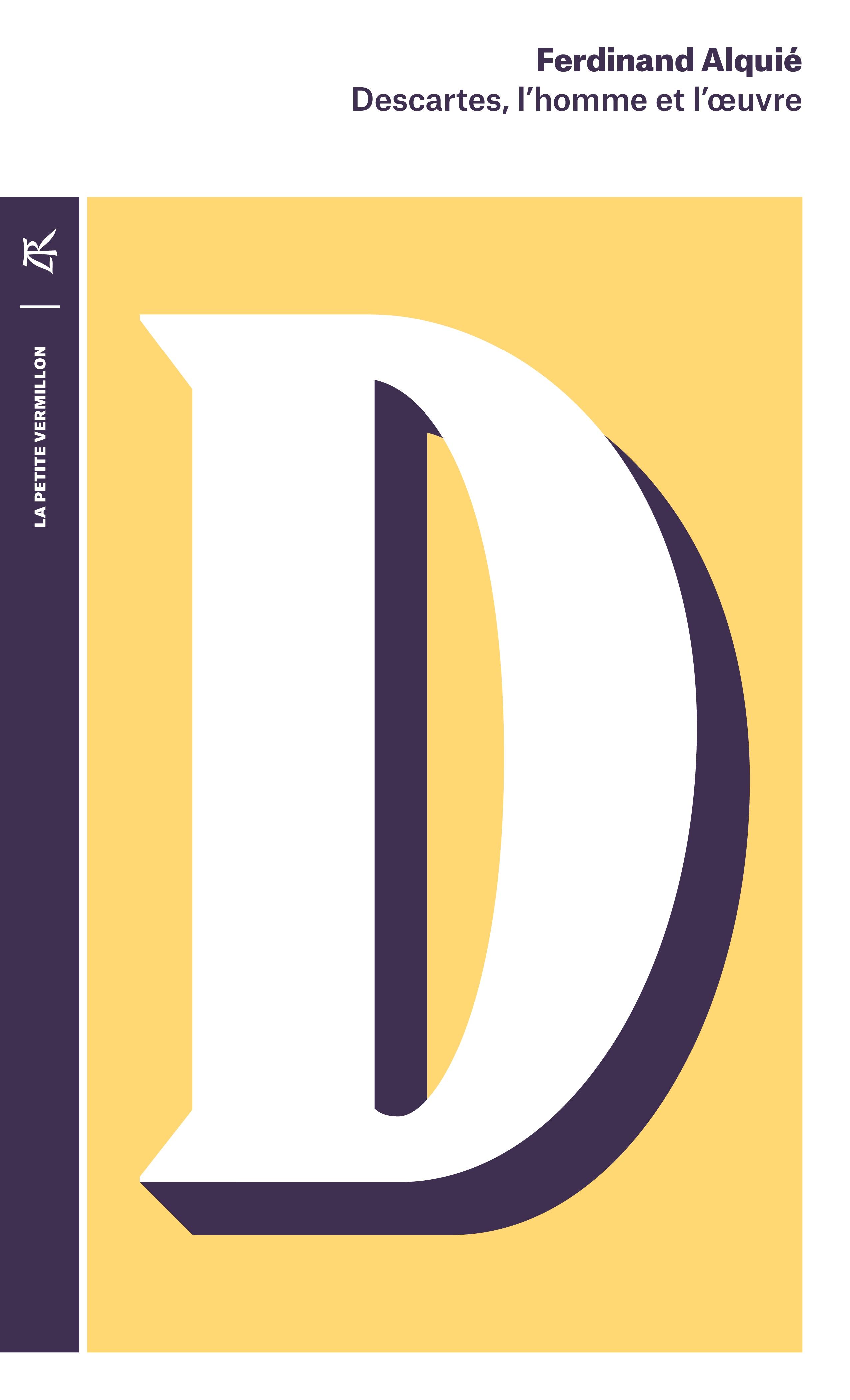 Descartes, l'homme et l'œuvre