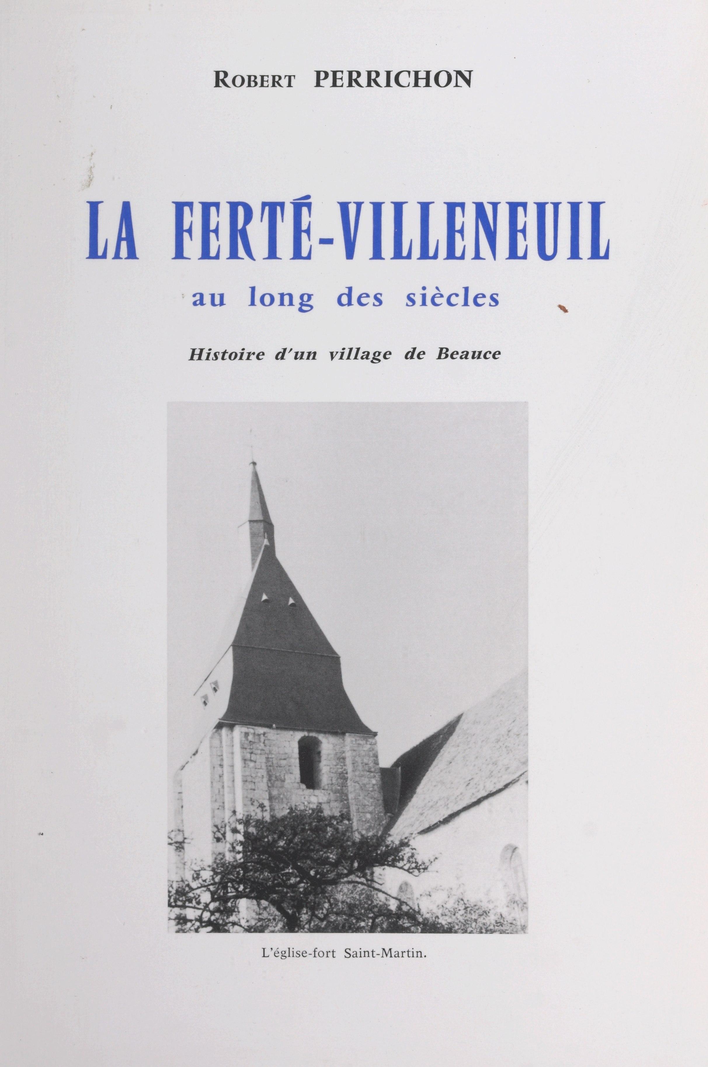 La Ferté-Villeneuil au long des siècles, HISTOIRE D'UN VILLAGE DE BEAUCE