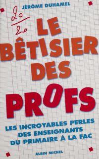 Le bêtisier des profs   Duhamel, Jérôme. Auteur