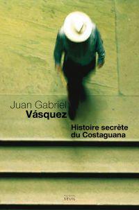 Histoire secrète du Costaguana | Vasquez, Juan Gabriel (1973-....). Auteur