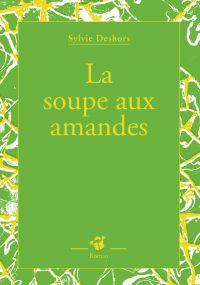 La soupe aux amandes | Deshors, Sylvie. Auteur