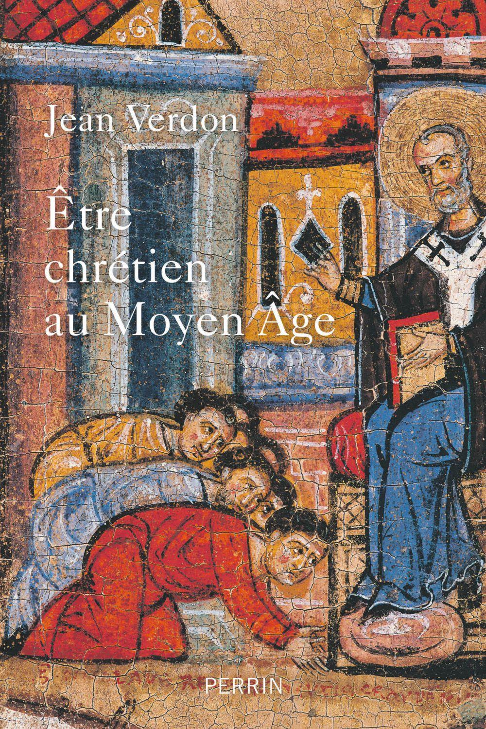 Etre chrétien au Moyen Âge | Verdon, Jean (1937-....). Auteur