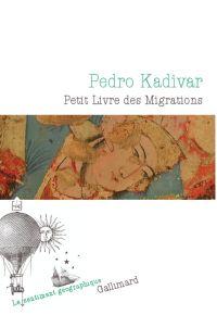 Petit Livre des Migrations | Kadivar, Pedro (1967-....). Auteur