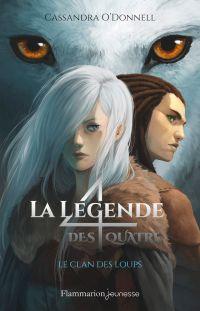 La légende des quatre (Tome 1) - Le clan des loups