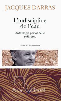 L'indiscipline de l'eau. Anthologie personnelle 1988-2012 | Darras, Jacques (1939-....). Auteur