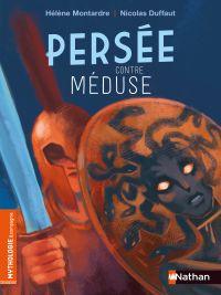 Persée contre Méduse - Roman mythologie - Dès 7 ans | Montardre, Hélène. Auteur