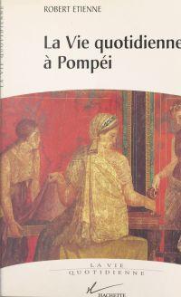 La vie quotidienne à Pompéi