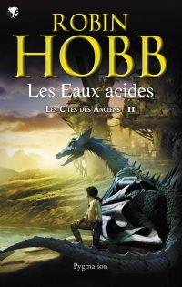 Les Cités des Anciens (Tome 2) - Les eaux acides | Hobb, Robin. Auteur