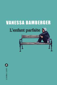 L'Enfant parfaite | Bamberger, Vanessa. Auteur