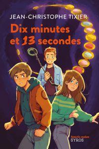 Dix minutes et 13 secondes | Tixier, Jean-Christophe. Auteur