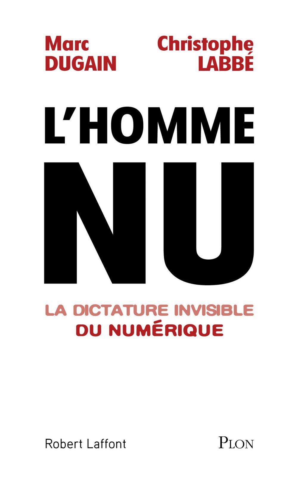L'homme nu. La dictature invisible du numérique | Dugain, Marc (1957-....). Auteur