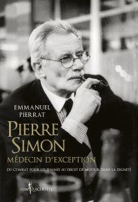 Pierre Simon, médecin d'exception - Du combat pour les femmes au droit à mourir dans la dignité