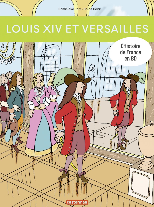 L'Histoire de France en BD - Louis XIV et Versailles | Heitz, Bruno. Contributeur