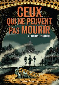 Ceux qui ne peuvent pas mourir (Tome 2) - L'affaire Prometheus | Martins, Karine