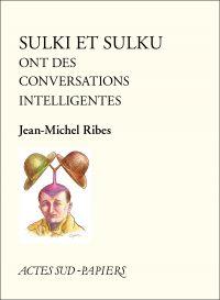 Sulki et Sulku ont des conversations intelligentes | Ribes, Jean-Michel (1946-....). Auteur