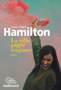La ville gagne toujours | Hamilton, Omar Robert. Auteur