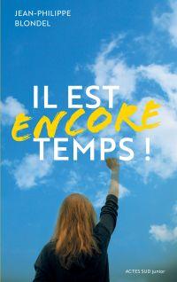 Il est encore temps ! | Blondel, Jean-Philippe (1964-....). Auteur