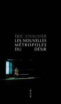 Les Nouvelles Métropoles du désir | CHAUVIER, Eric. Auteur