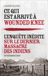 Ce qui est arrivé à Wounded Knee. L'enquête inédite sur le dernier massacre des indiens |