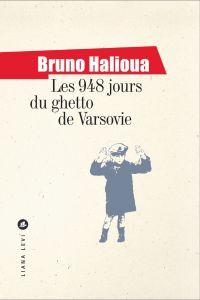 Les 948 jours du ghetto de Varsovie | Halioua, Bruno (1959-....). Auteur