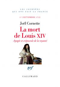La mort de Louis XIV. Apogée et crépuscule. 1er septembre 1715