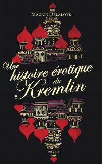 Une histoire érotique du Kremlin | Delaloye, Magali. Auteur