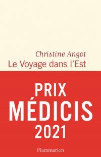 Le Voyage dans l'Est | Angot, Christine. Auteur