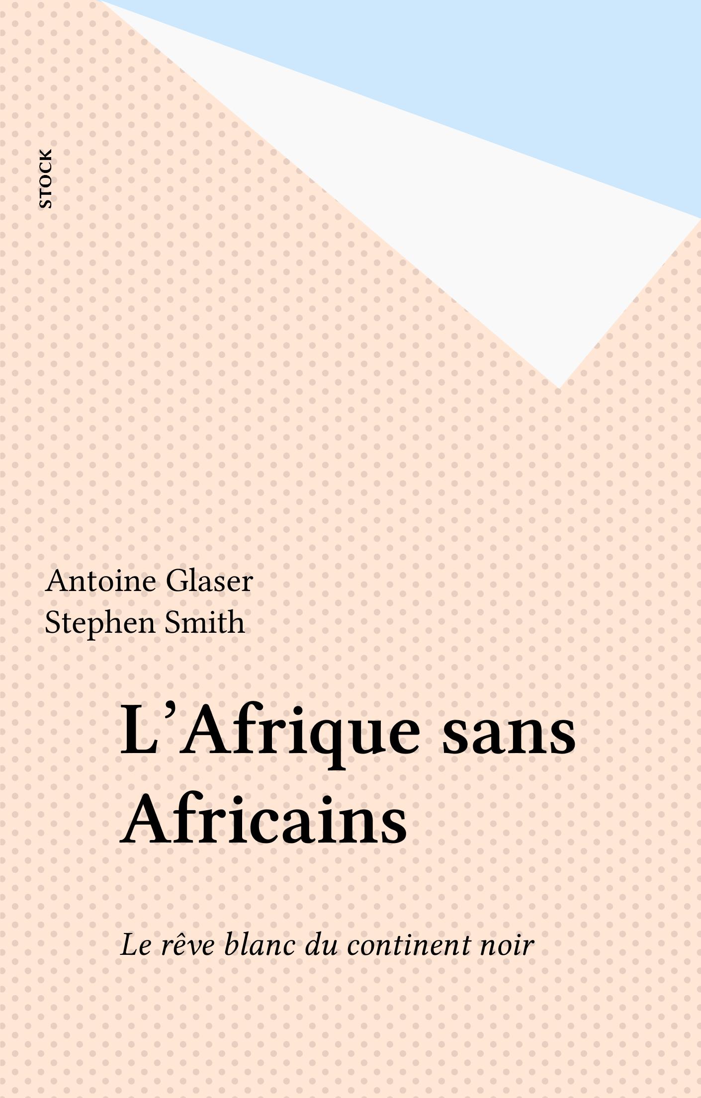 L'Afrique sans Africains, LE RÊVE BLANC DU CONTINENT NOIR