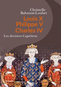 Louis X Philippe V Charles IV | Balouzat-Loubet, Christelle (1976-....). Auteur