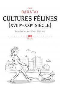 Cultures félines (XVIIIe-XXIe siècle) | Baratay, Eric. Auteur