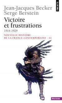 Victoire et Frustrations (1914-1929)   Becker, Jean-jacques