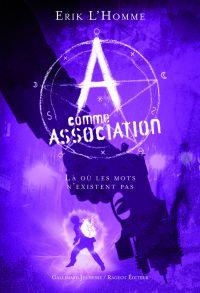 A comme Association (Tome 5) - Là où les mots n'existent pas | L'Homme, Erik. Auteur