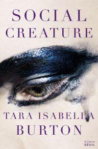 Social Creature | Burton, Tara Isabella (1990-....). Auteur