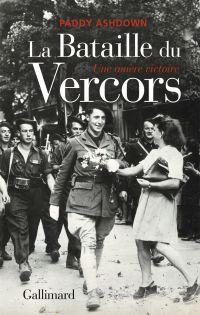 La Bataille du Vercors. Une amère victoire | Ashdown, Paddy (1941-....). Auteur