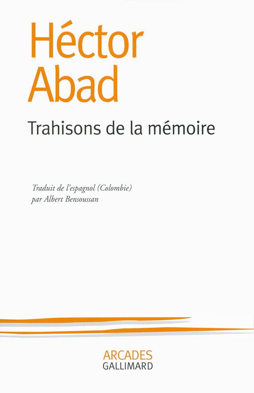 Trahisons de la mémoire | Abad Faciolince, Héctor (1958-....). Auteur