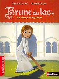 Brune du Lac, le chevalier inconnu - Roman Historique - De 7 à 11 ans | Chatel, Christelle. Auteur