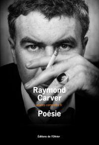 Poésie. oeuvres complètes 9 | Carver, Raymond (1938-1988). Auteur