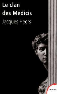 Le clan des Médicis | Heers, Jacques (1924-2013). Auteur
