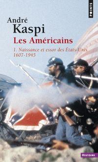 Américains. 1. Naissance et essor des États-Unis (1607-1945) (Les)