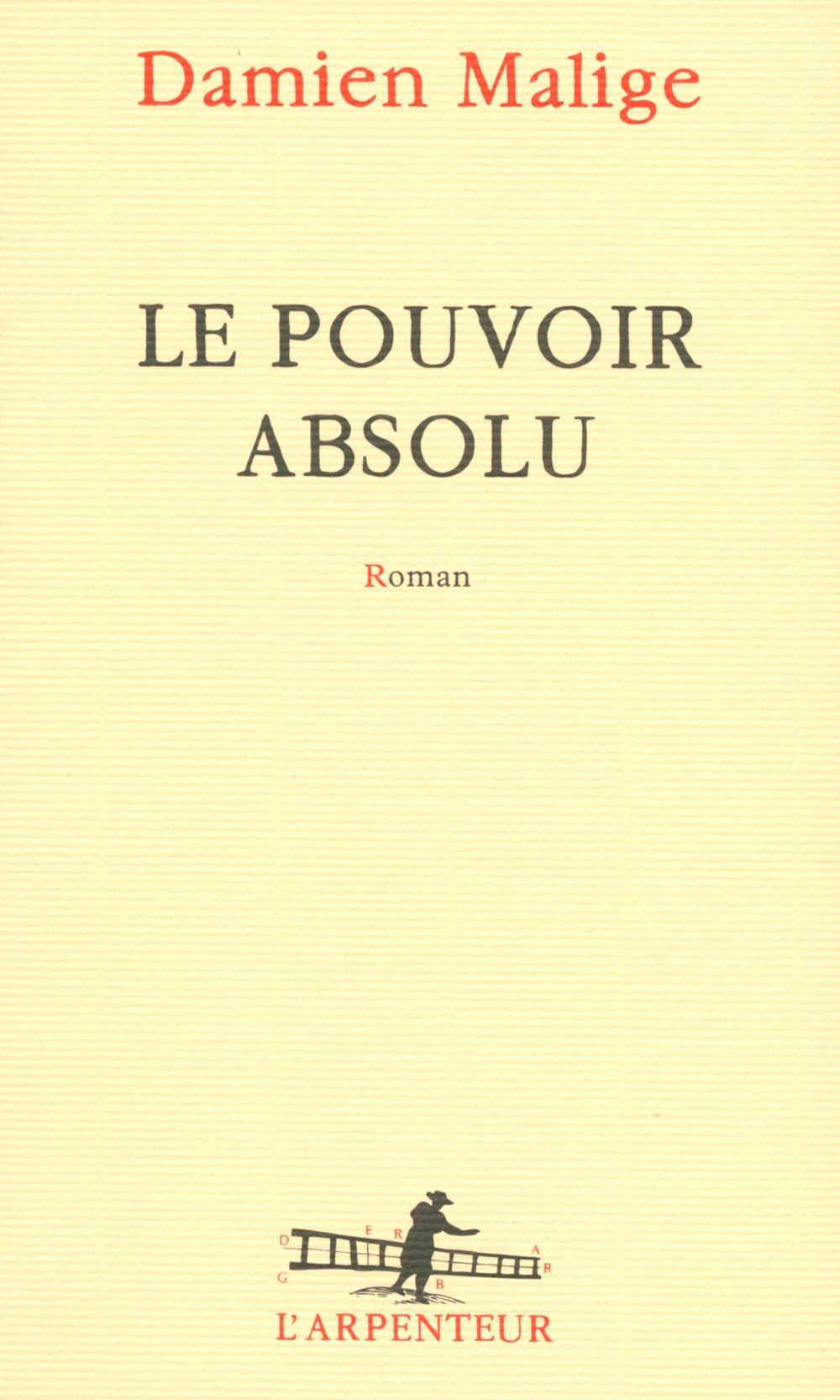 Le pouvoir absolu | Malige, Damien (1972-....). Auteur
