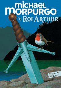 Le roi Arthur | Morpurgo, Michael. Auteur