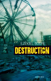 Destruction | Boone, Ezekiel. Auteur