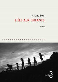 L'île aux enfants | BOIS, Ariane. Auteur