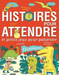 Histoires pour attendre et petits jeux pour patienter : Dinosaures