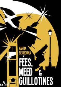 Fées, weed et guillotines | BERROUKA, Karim