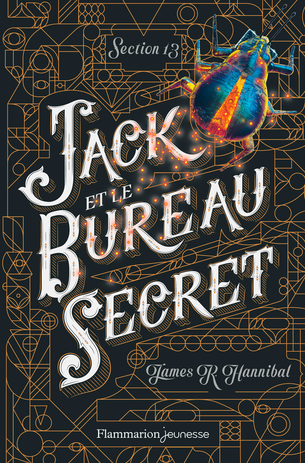 Section 13 (Tome 1) - Jack et le Bureau secret | Hannibal, James R.