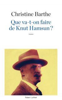 Que va-t-on faire de Knut Hamsun ? | BARTHE, Christine. Auteur