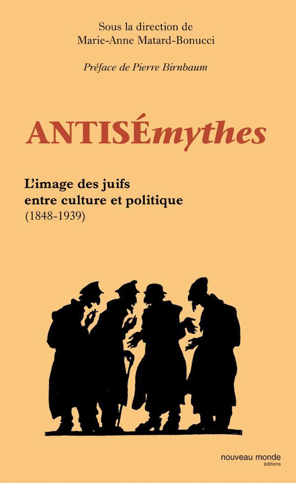 ANTISEMYTHES. L'IMAGE DES JUIFS ENTRE CULTURE ET POLITIQUE